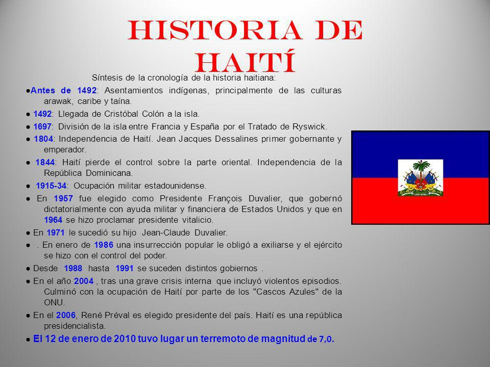 Historia de haití Síntesis de la cronología de la historia haitiana: Antes de 1492: Asentamientos indígenas, principalmente de las culturas arawak, caribe y taína.