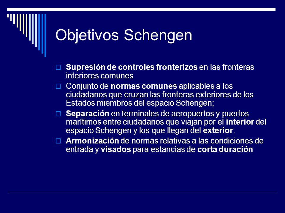 Objetivos Schengen Supresión de controles fronterizos en las fronteras interiores comunes Conjunto de normas comunes aplicables a los ciudadanos que cruzan las fronteras exteriores de los Estados miembros del espacio Schengen; Separación en terminales de aeropuertos y puertos marítimos entre ciudadanos que viajan por el interior del espacio Schengen y los que llegan del exterior.