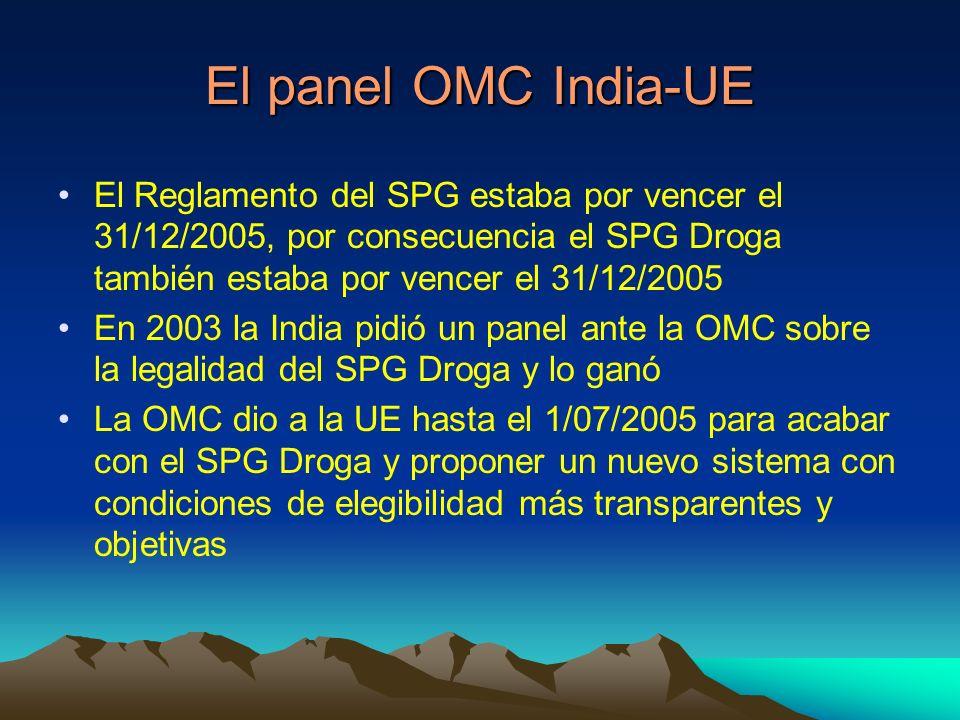 El panel OMC India-UE El Reglamento del SPG estaba por vencer el 31/12/2005, por consecuencia el SPG Droga también estaba por vencer el 31/12/2005 En 2003 la India pidió un panel ante la OMC sobre la legalidad del SPG Droga y lo ganó La OMC dio a la UE hasta el 1/07/2005 para acabar con el SPG Droga y proponer un nuevo sistema con condiciones de elegibilidad más transparentes y objetivas