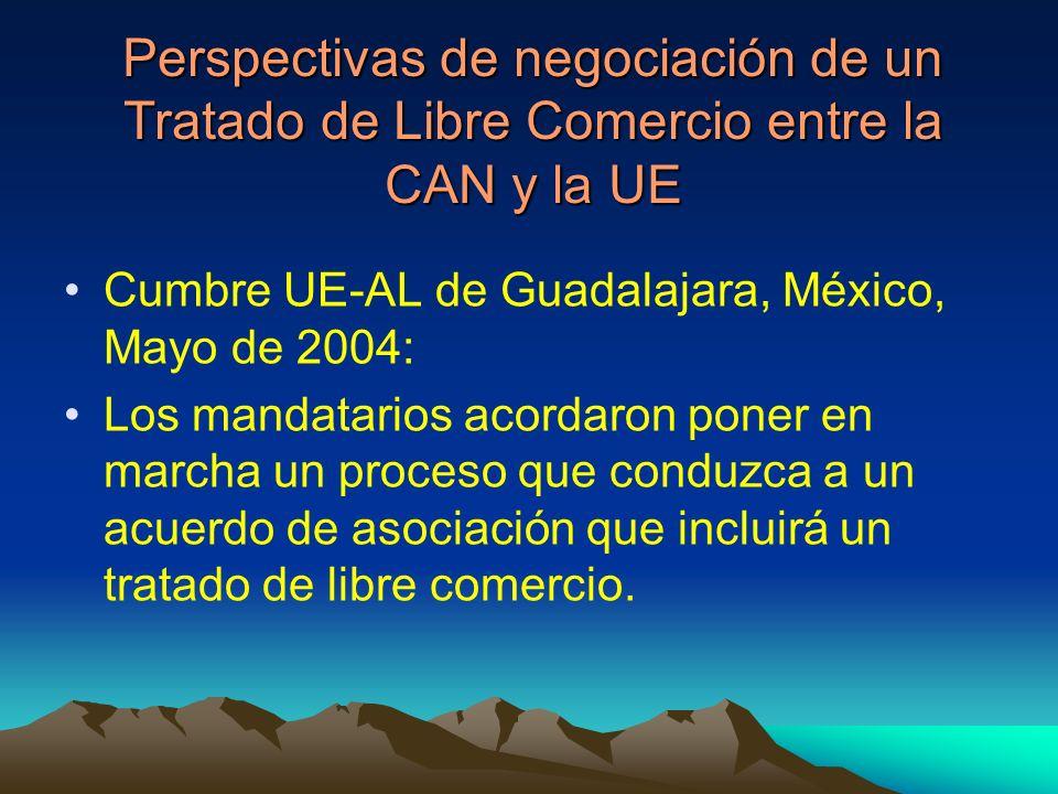 Perspectivas de negociación de un Tratado de Libre Comercio entre la CAN y la UE Cumbre UE-AL de Guadalajara, México, Mayo de 2004: Los mandatarios acordaron poner en marcha un proceso que conduzca a un acuerdo de asociación que incluirá un tratado de libre comercio.