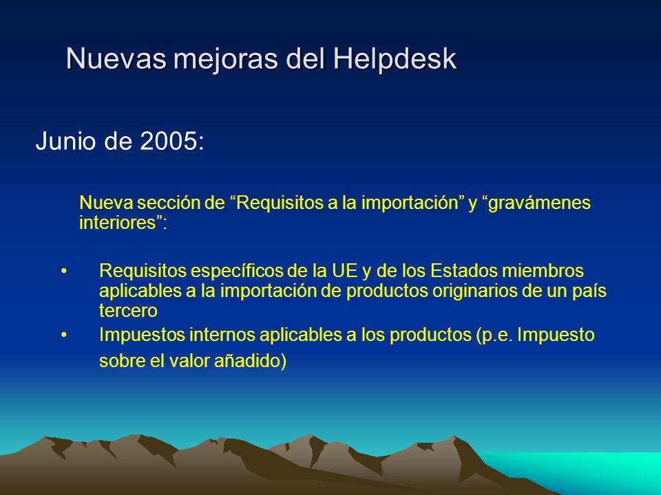 Nuevas mejoras del Helpdesk Junio de 2005: Nueva sección de Requisitos a la importación y gravámenes interiores: Requisitos específicos de la UE y de los Estados miembros aplicables a la importación de productos originarios de un país tercero Impuestos internos aplicables a los productos (p.e.
