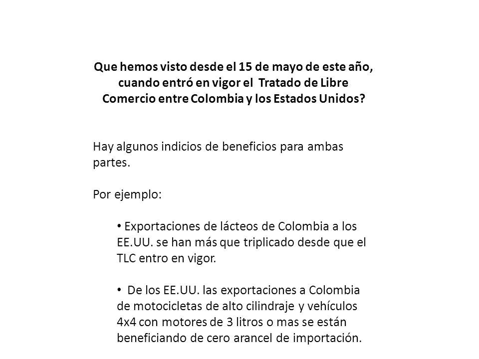 Que hemos visto desde el 15 de mayo de este año, cuando entró en vigor el Tratado de Libre Comercio entre Colombia y los Estados Unidos? Hay algunos i