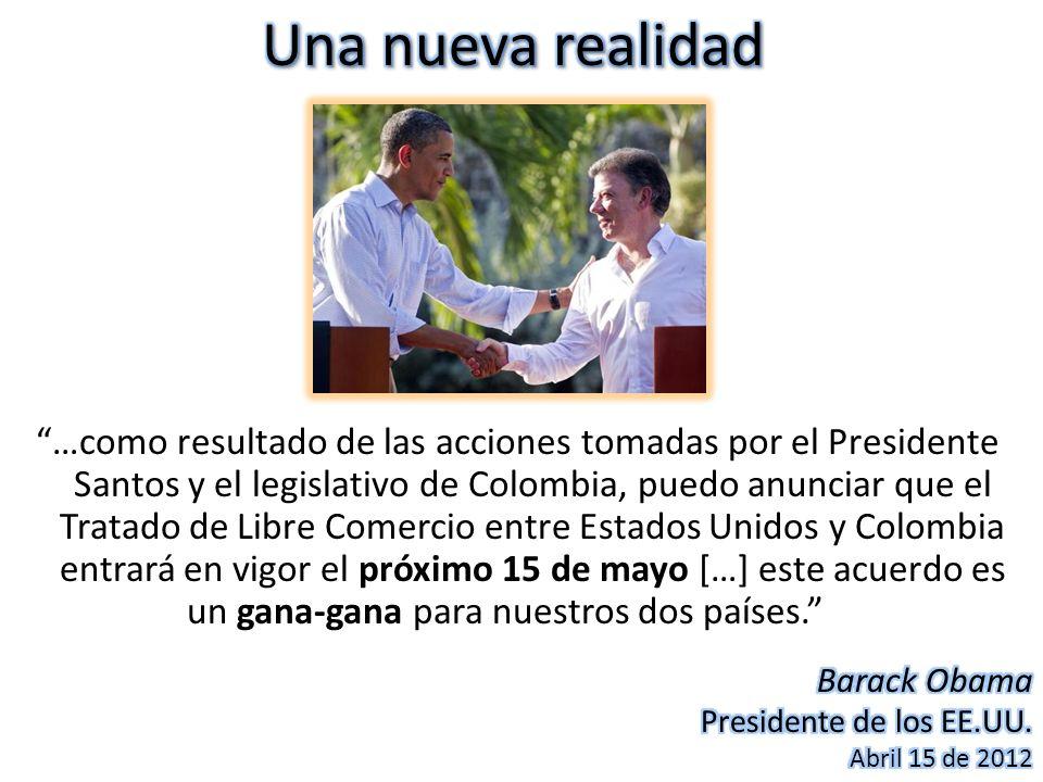 …como resultado de las acciones tomadas por el Presidente Santos y el legislativo de Colombia, puedo anunciar que el Tratado de Libre Comercio entre E