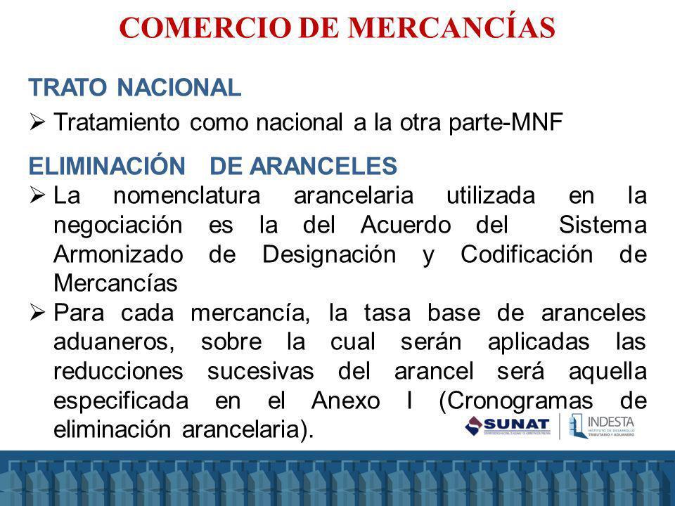 TRATO NACIONAL Tratamiento como nacional a la otra parte-MNF ELIMINACIÓN DE ARANCELES La nomenclatura arancelaria utilizada en la negociación es la de