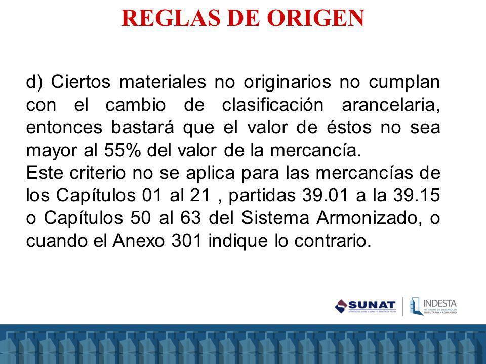 d) Ciertos materiales no originarios no cumplan con el cambio de clasificación arancelaria, entonces bastará que el valor de éstos no sea mayor al 55%
