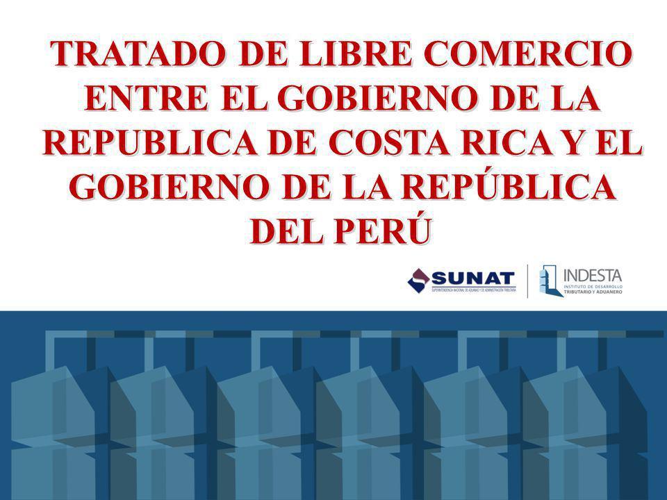 TRATADO DE LIBRE COMERCIO ENTRE EL GOBIERNO DE LA REPUBLICA DE COSTA RICA Y EL GOBIERNO DE LA REPÚBLICA DEL PERÚ