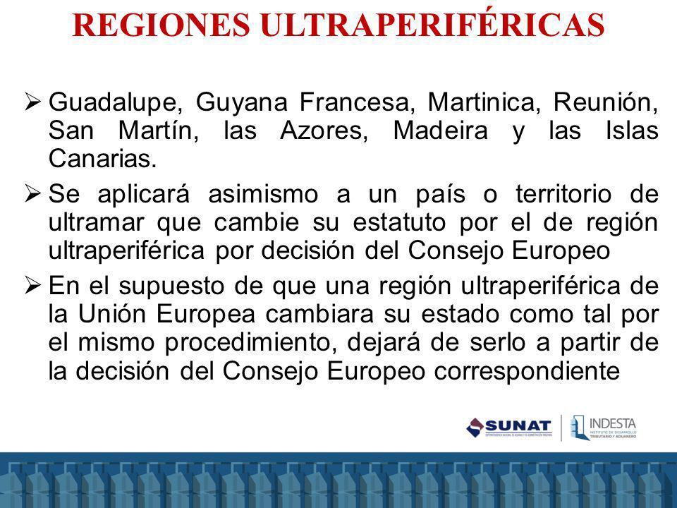 Guadalupe, Guyana Francesa, Martinica, Reunión, San Martín, las Azores, Madeira y las Islas Canarias. Se aplicará asimismo a un país o territorio de u