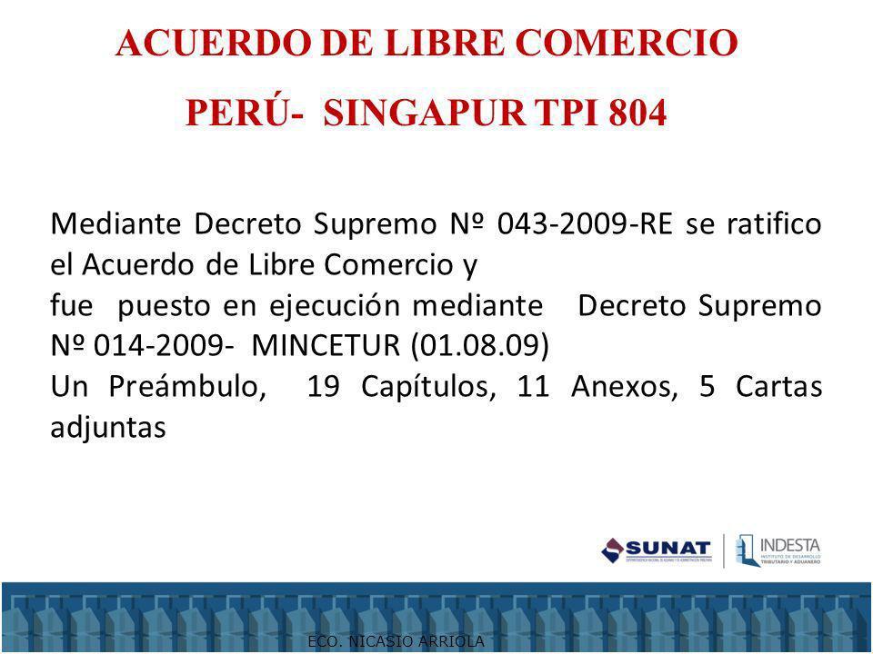 ACUERDO DE LIBRE COMERCIO PERÚ- SINGAPUR TPI 804 ECO. NICASIO ARRIOLA Mediante Decreto Supremo Nº 043-2009-RE se ratifico el Acuerdo de Libre Comercio