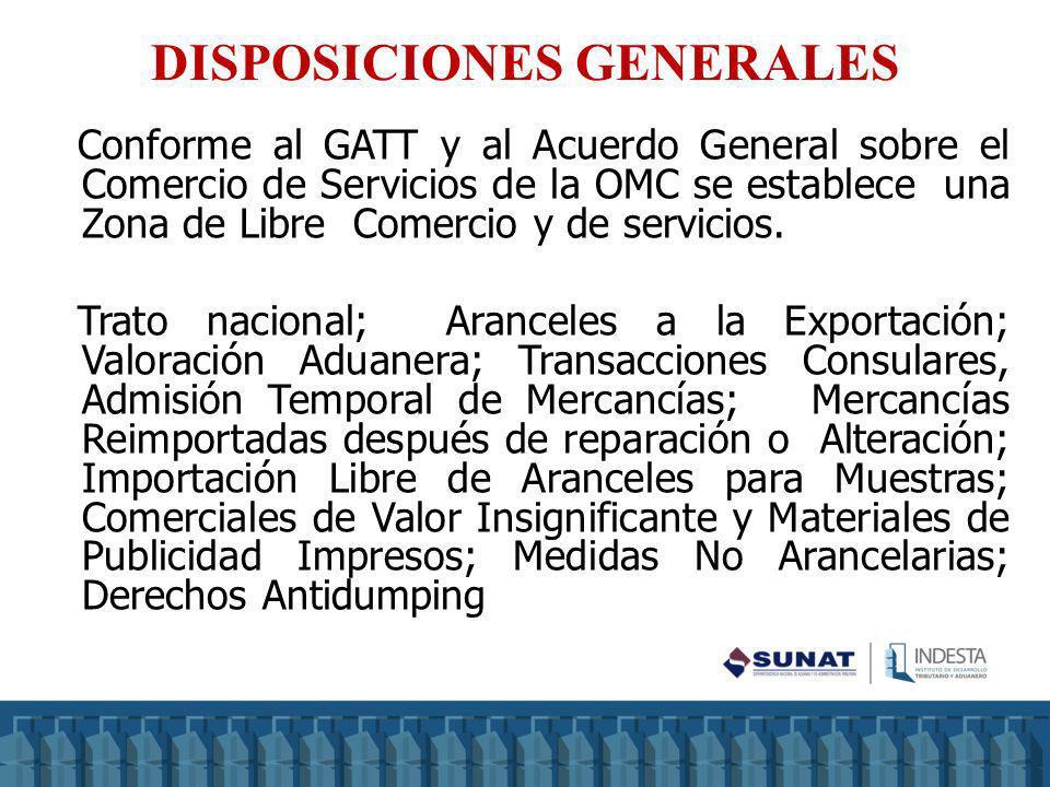 DISPOSICIONES GENERALES Conforme al GATT y al Acuerdo General sobre el Comercio de Servicios de la OMC se establece una Zona de Libre Comercio y de se