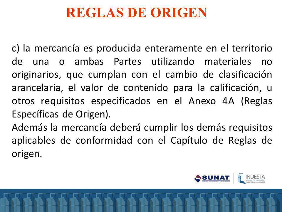 c) la mercancía es producida enteramente en el territorio de una o ambas Partes utilizando materiales no originarios, que cumplan con el cambio de cla