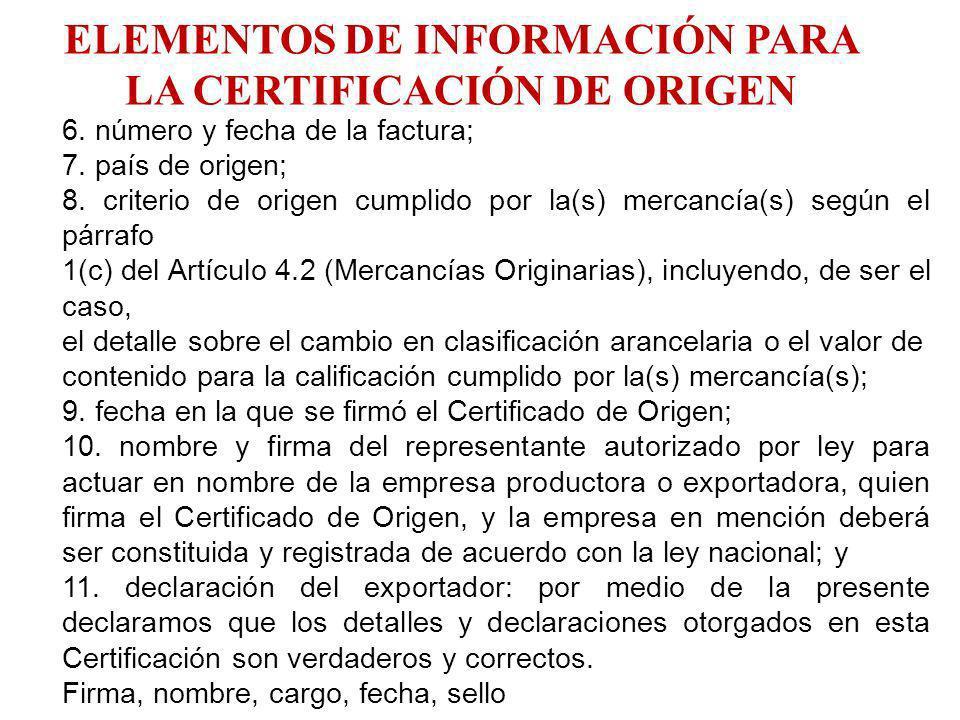 6. número y fecha de la factura; 7. país de origen; 8. criterio de origen cumplido por la(s) mercancía(s) según el párrafo 1(c) del Artículo 4.2 (Merc