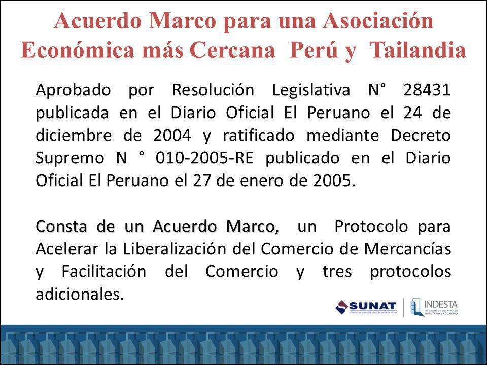 Acuerdo Marco para una Asociación Económica más Cercana Perú y Tailandia Aprobado por Resolución Legislativa N° 28431 publicada en el Diario Oficial E