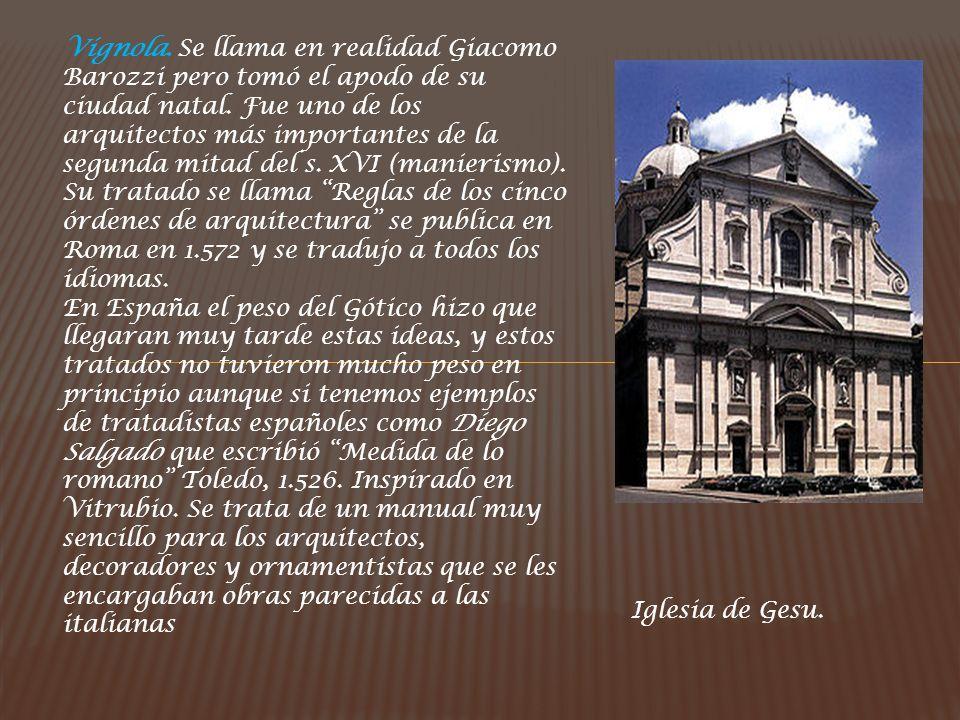 Vignola. Se llama en realidad Giacomo Barozzi pero tomó el apodo de su ciudad natal. Fue uno de los arquitectos más importantes de la segunda mitad de