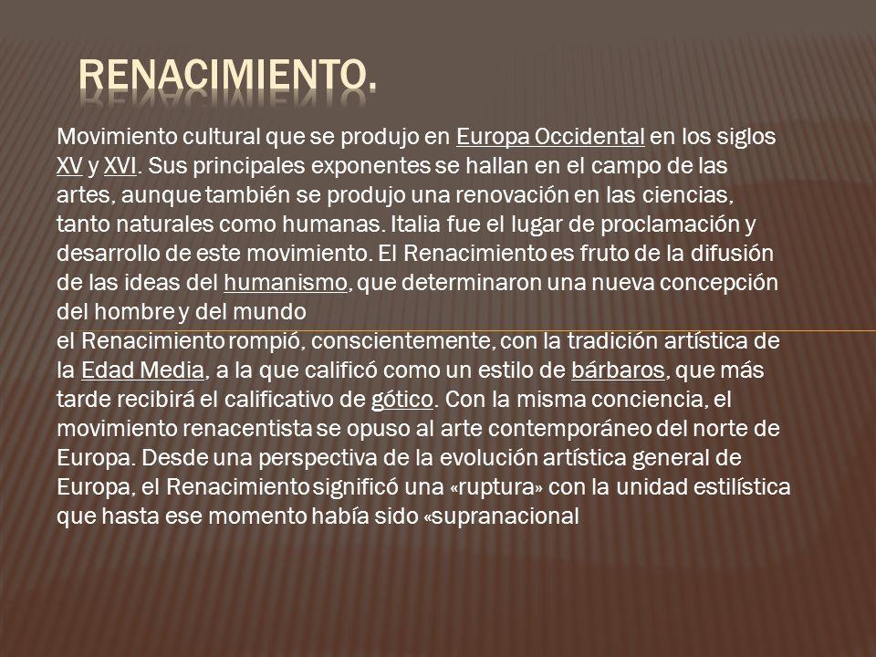 Movimiento cultural que se produjo en Europa Occidental en los siglos XV y XVI. Sus principales exponentes se hallan en el campo de las artes, aunque