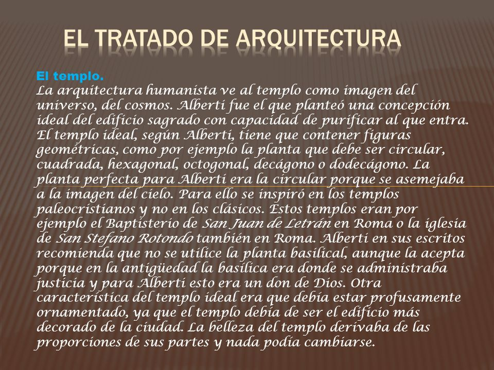 El templo. La arquitectura humanista ve al templo como imagen del universo, del cosmos. Alberti fue el que planteó una concepción ideal del edificio s