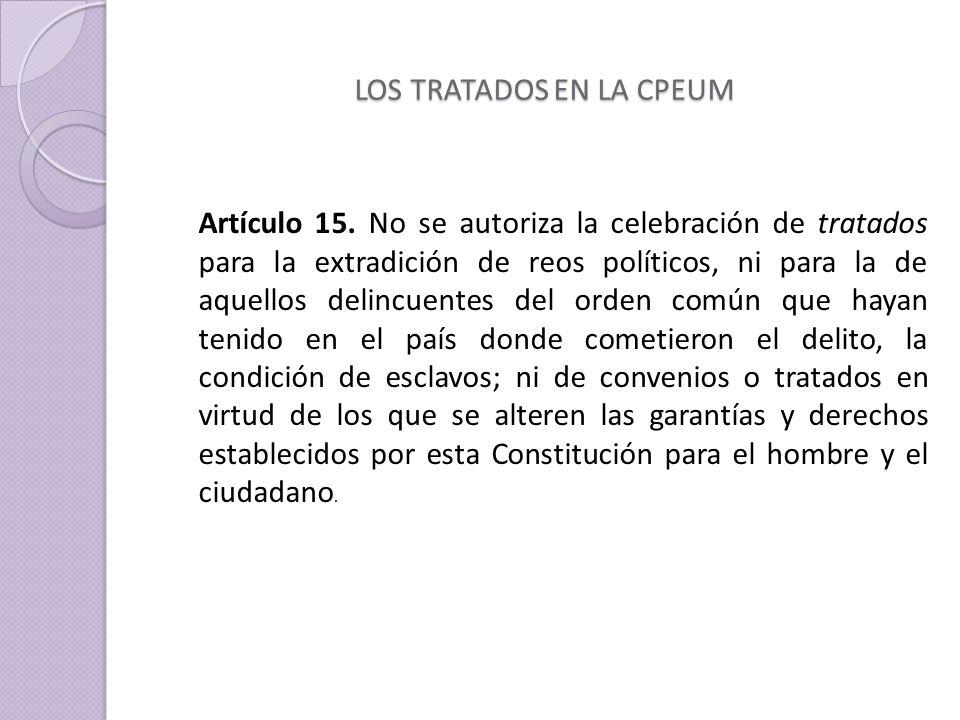 LOS TRATADOS EN LA CPEUM Artículo 15.
