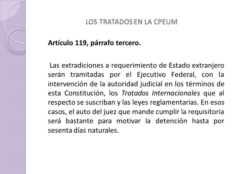 LOS TRATADOS EN LA CPEUM Artículo 119, párrafo tercero.