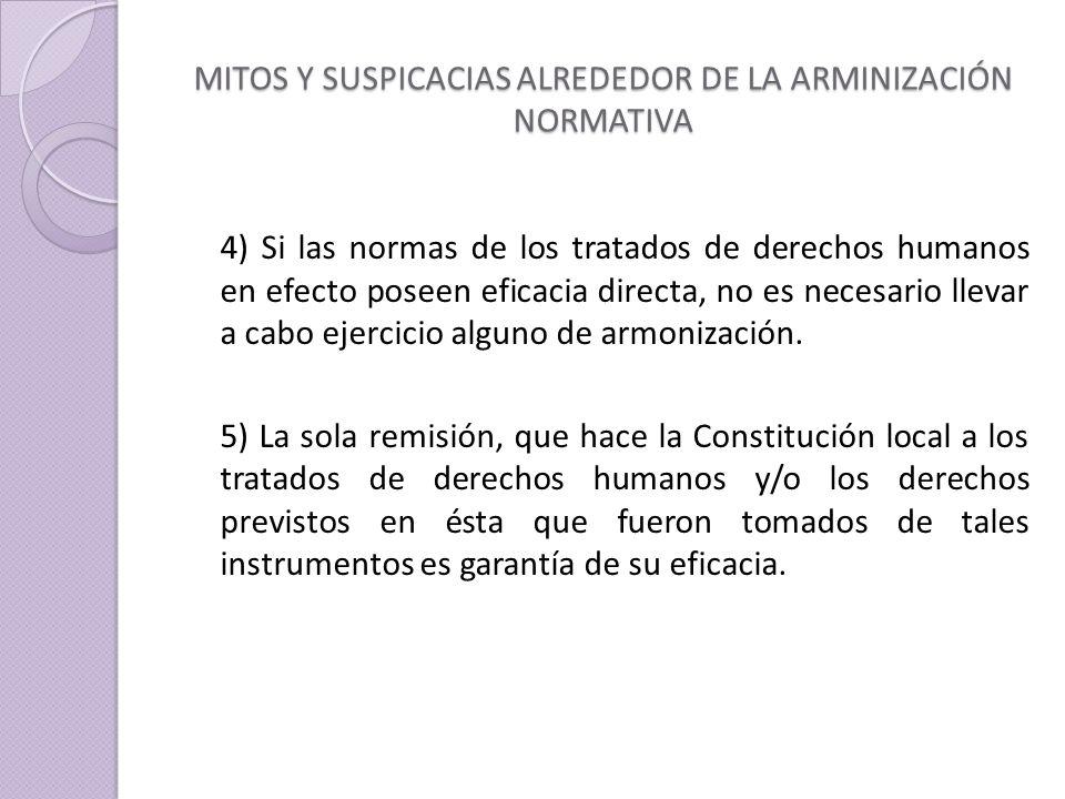 MITOS Y SUSPICACIAS ALREDEDOR DE LA ARMINIZACIÓN NORMATIVA 4) Si las normas de los tratados de derechos humanos en efecto poseen eficacia directa, no es necesario llevar a cabo ejercicio alguno de armonización.