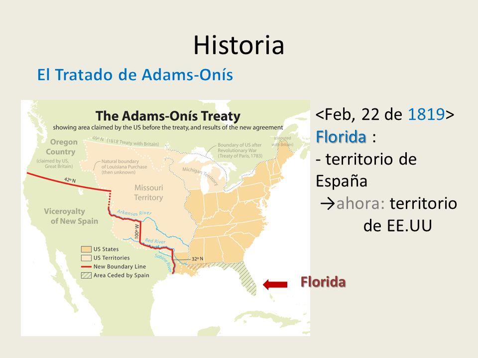 Historia Florida Florida : - territorio de España ahora: territorio de EE.UU Florida
