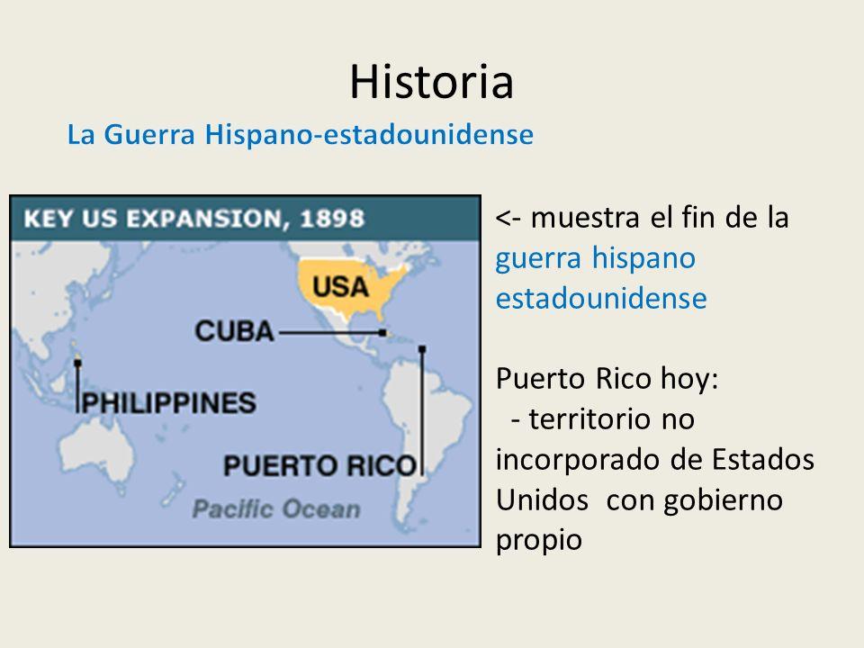 Historia <- muestra el fin de la guerra hispano estadounidense Puerto Rico hoy: - territorio no incorporado de Estados Unidos con gobierno propio