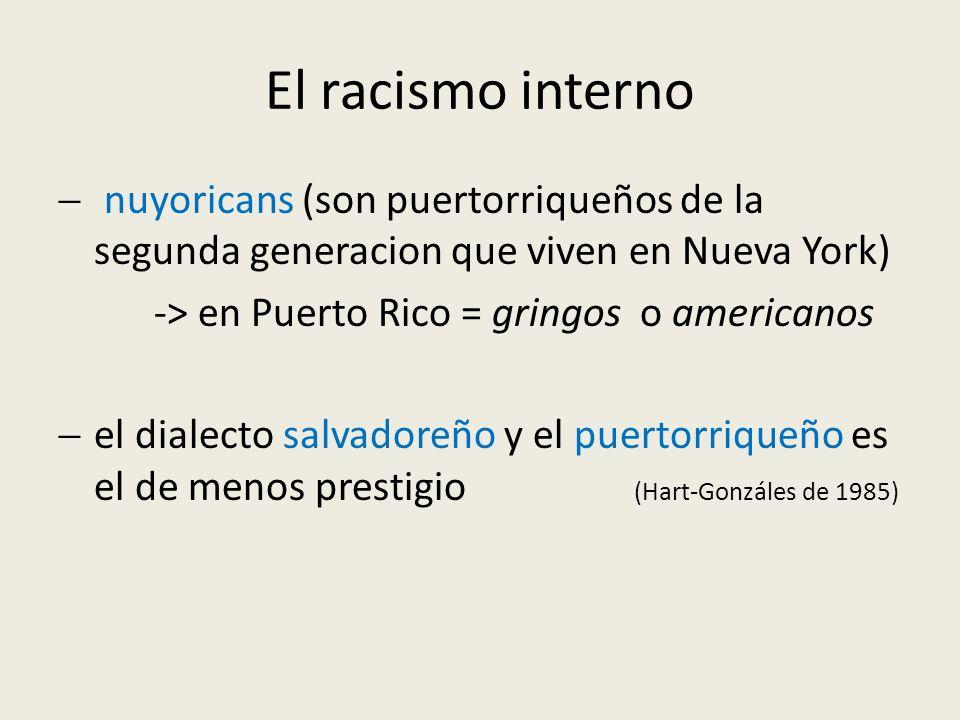 nuyoricans (son puertorriqueños de la segunda generacion que viven en Nueva York) -> en Puerto Rico = gringos o americanos el dialecto salvadoreño y e