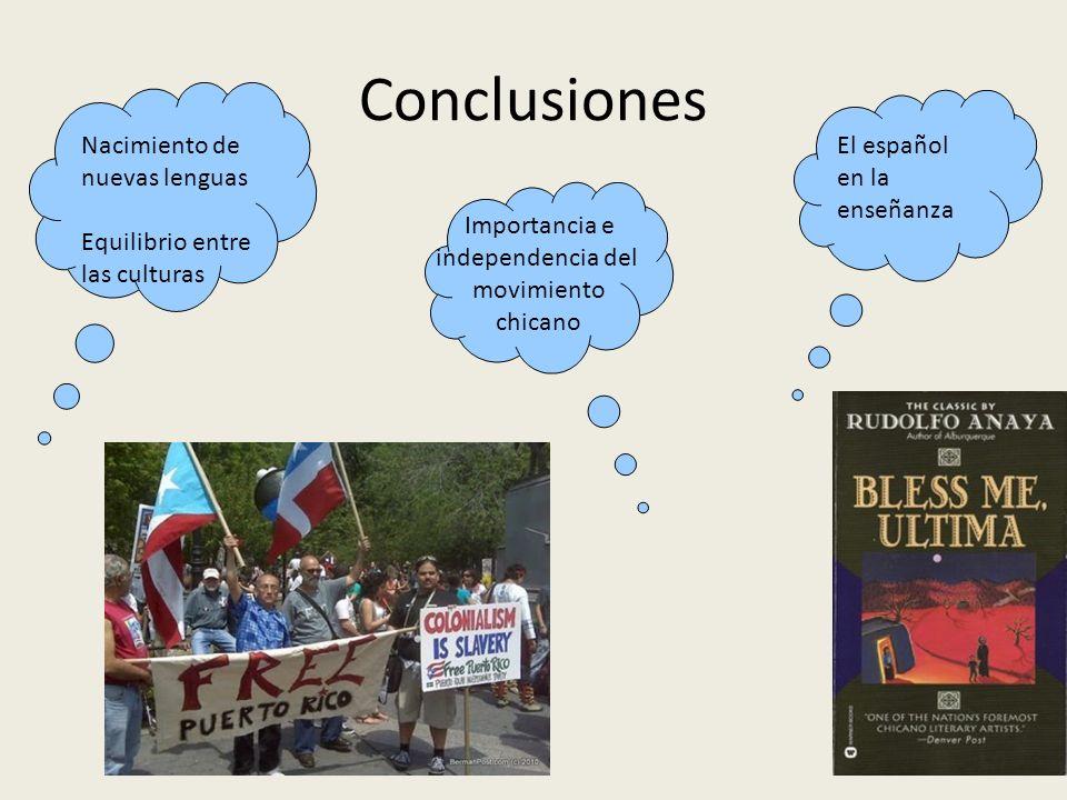 Conclusiones Importancia e independencia del movimiento chicano Nacimiento de nuevas lenguas Equilibrio entre las culturas El español en la enseñanza