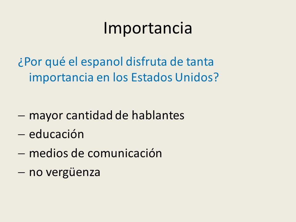 Importancia ¿Por qué el espanol disfruta de tanta importancia en los Estados Unidos? mayor cantidad de hablantes educación medios de comunicación no v