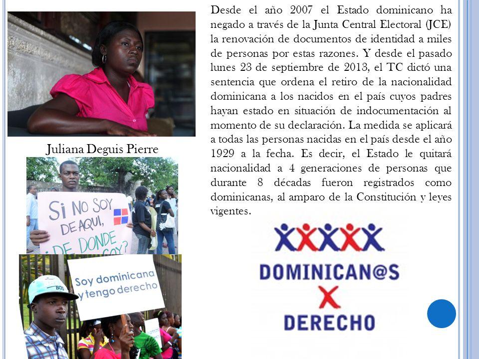 Juliana Deguis Pierre Desde el año 2007 el Estado dominicano ha negado a través de la Junta Central Electoral (JCE) la renovación de documentos de ide