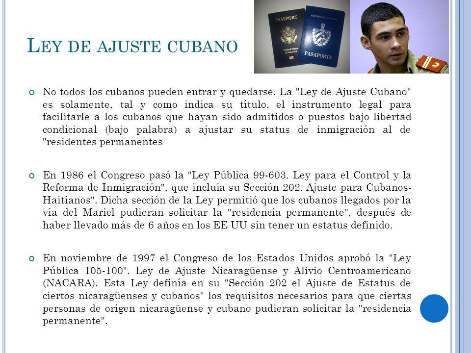 L EY DE AJUSTE CUBANO No todos los cubanos pueden entrar y quedarse. La