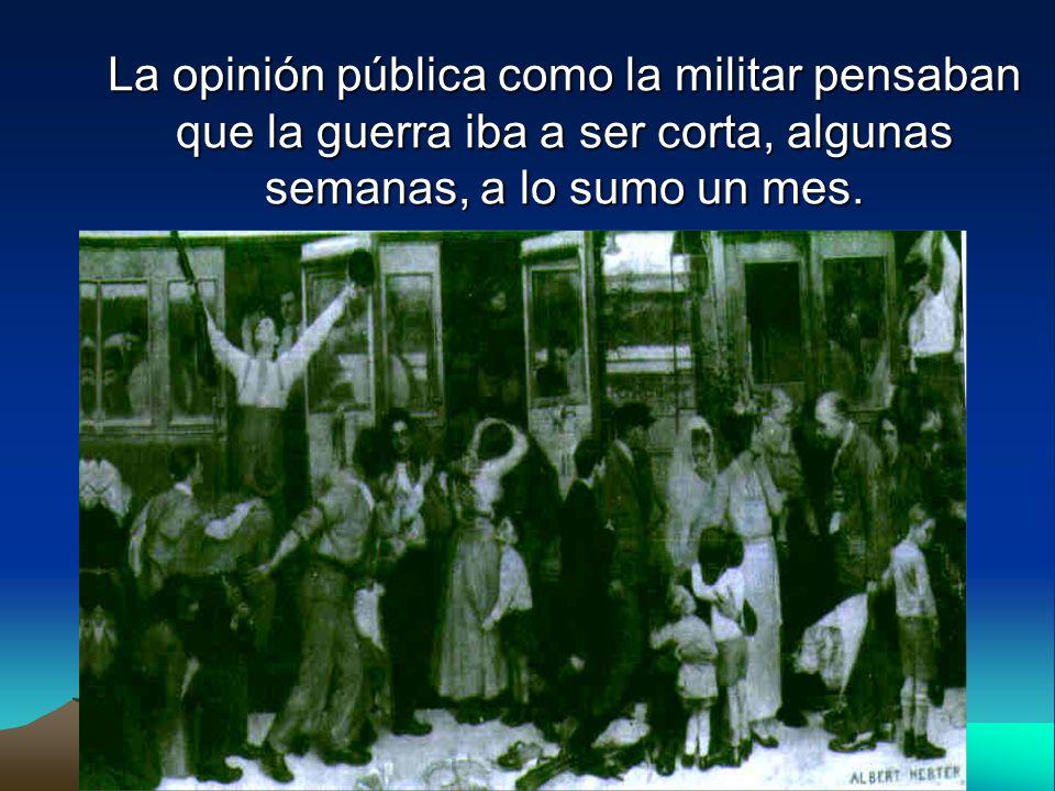 La opinión pública como la militar pensaban que la guerra iba a ser corta, algunas semanas, a lo sumo un mes.