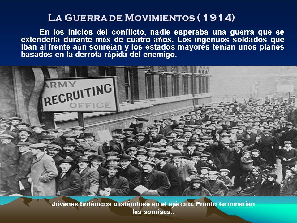 La Guerra de Movimientos ( 1914) En los inicios del conflicto, nadie esperaba una guerra que se extender í a durante m á s de cuatro a ñ os.