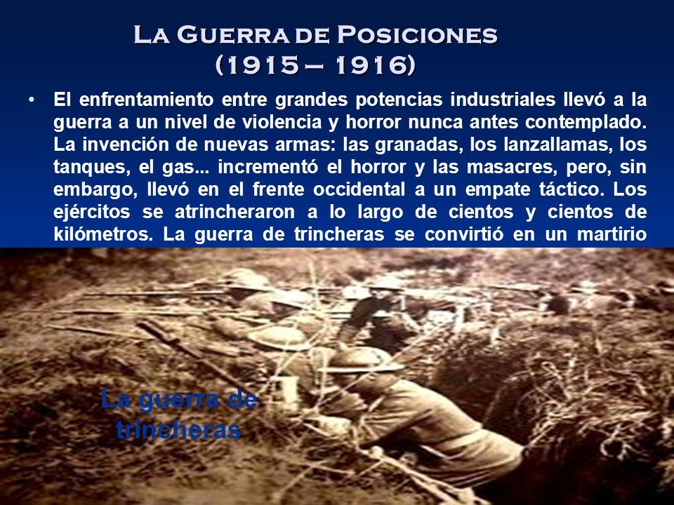 La Guerra de Posiciones (1915 – 1916) El enfrentamiento entre grandes potencias industriales llevó a la guerra a un nivel de violencia y horror nunca antes contemplado.