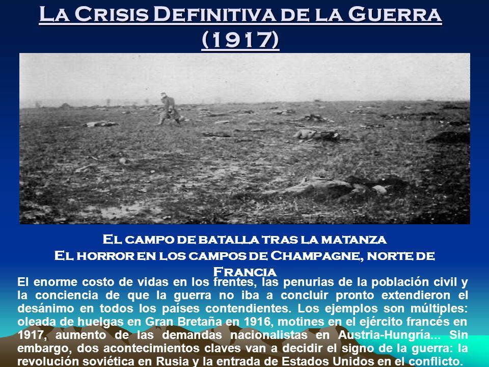 La Crisis Definitiva de la Guerra (1917) El enorme costo de vidas en los frentes, las penurias de la población civil y la conciencia de que la guerra no iba a concluir pronto extendieron el desánimo en todos los países contendientes.