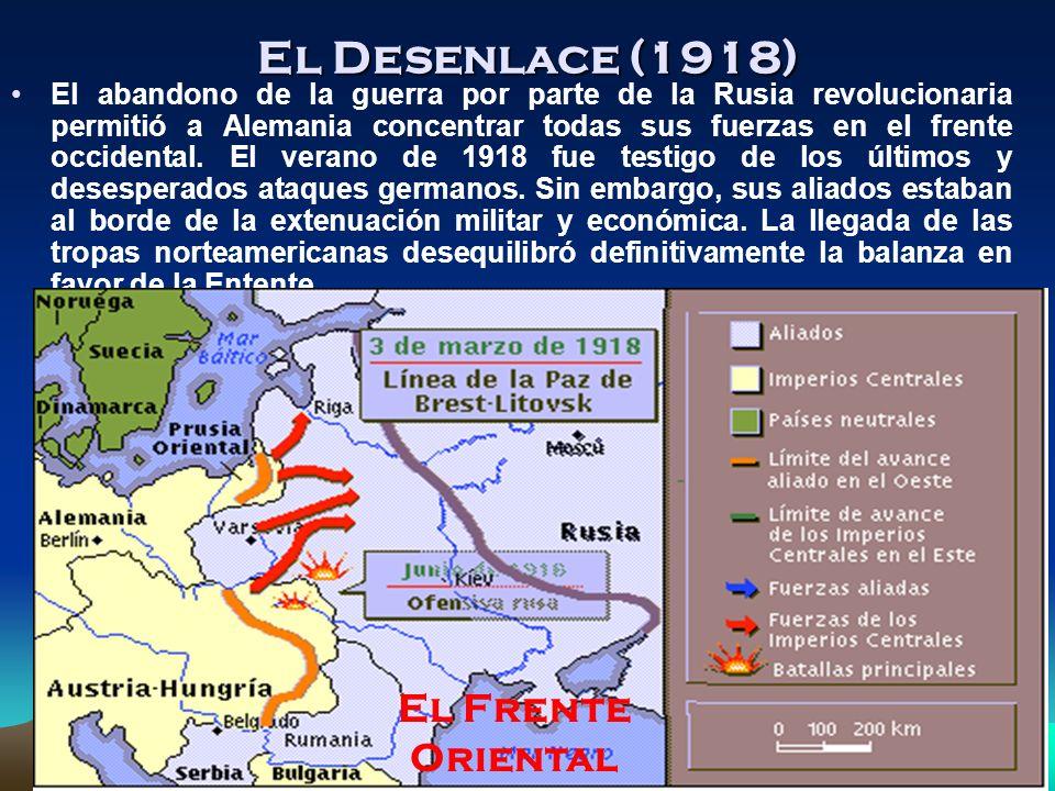 El Desenlace (1918) El abandono de la guerra por parte de la Rusia revolucionaria permitió a Alemania concentrar todas sus fuerzas en el frente occidental.
