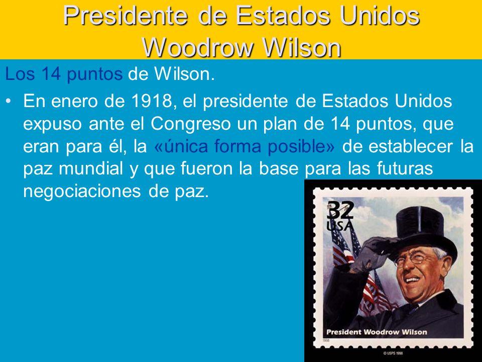 Presidente de Estados Unidos Woodrow Wilson Los 14 puntos de Wilson.