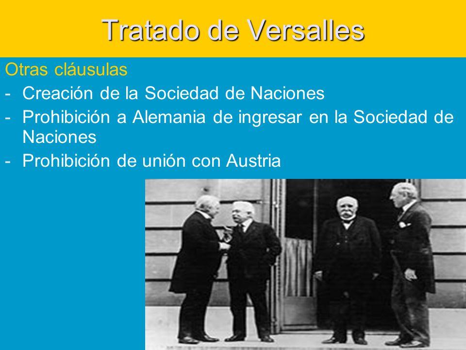Tratado de Versalles Otras cláusulas -Creación de la Sociedad de Naciones -Prohibición a Alemania de ingresar en la Sociedad de Naciones -Prohibición de unión con Austria