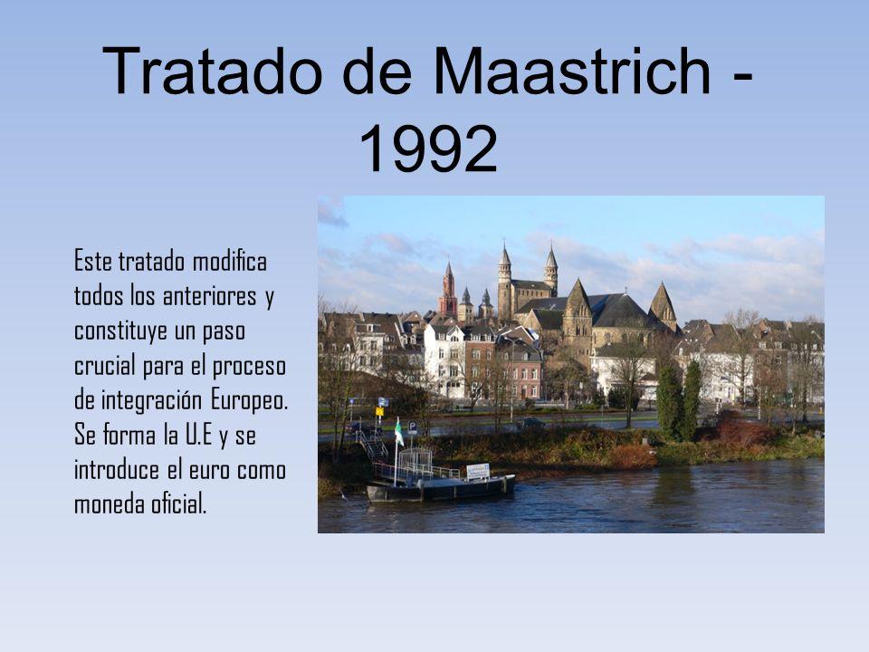 Tratado de Maastrich - 1992 Este tratado modifica todos los anteriores y constituye un paso crucial para el proceso de integración Europeo. Se forma l