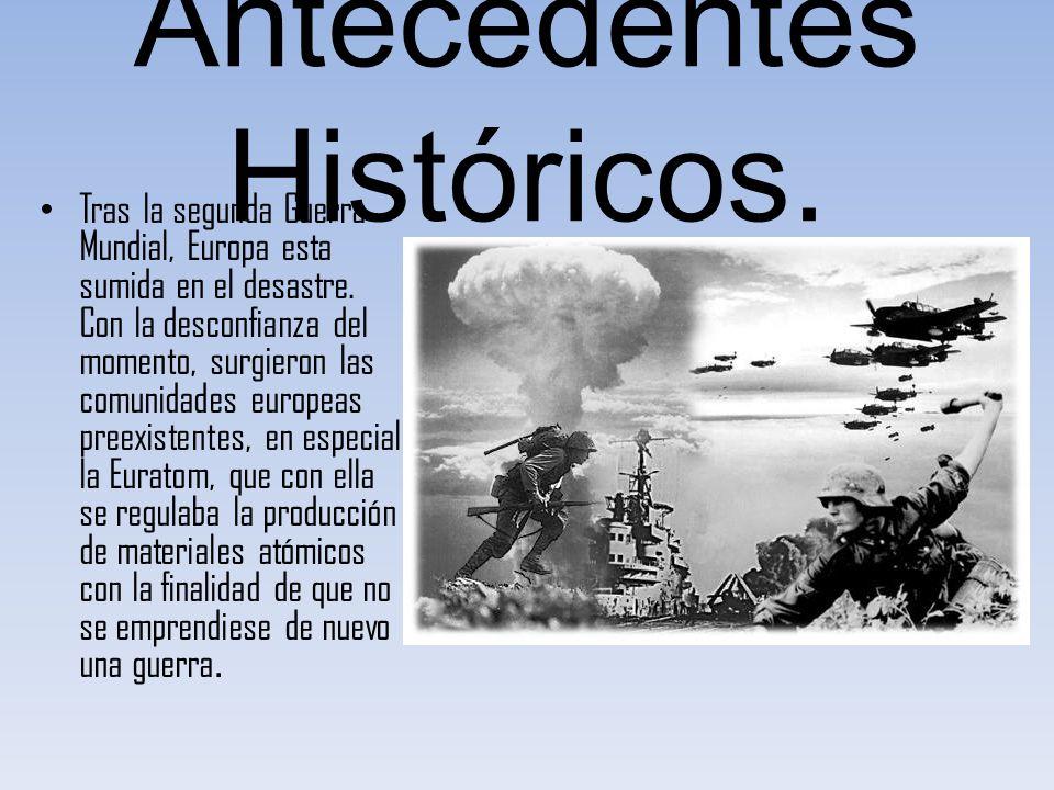 Antecedentes Históricos. Tras la segunda Guerra Mundial, Europa esta sumida en el desastre. Con la desconfianza del momento, surgieron las comunidades
