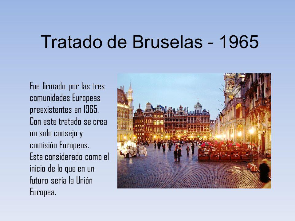 Tratado de Bruselas - 1965 Fue firmado por las tres comunidades Europeas preexistentes en 1965. Con este tratado se crea un solo consejo y comisión Eu