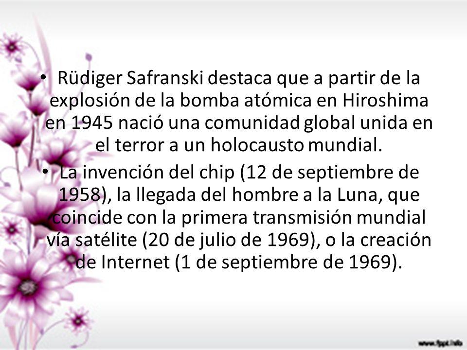 Rüdiger Safranski destaca que a partir de la explosión de la bomba atómica en Hiroshima en 1945 nació una comunidad global unida en el terror a un hol