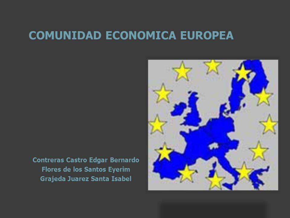 COMUNIDAD ECONOMICA EUROPEA Contreras Castro Edgar Bernardo Flores de los Santos Eyerim Grajeda Juarez Santa Isabel