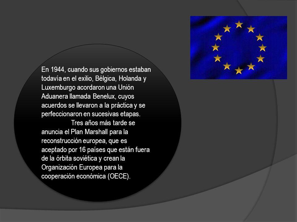 En 1944, cuando sus gobiernos estaban todavía en el exilio, Bélgica, Holanda y Luxemburgo acordaron una Unión Aduanera llamada Benelux, cuyos acuerdos