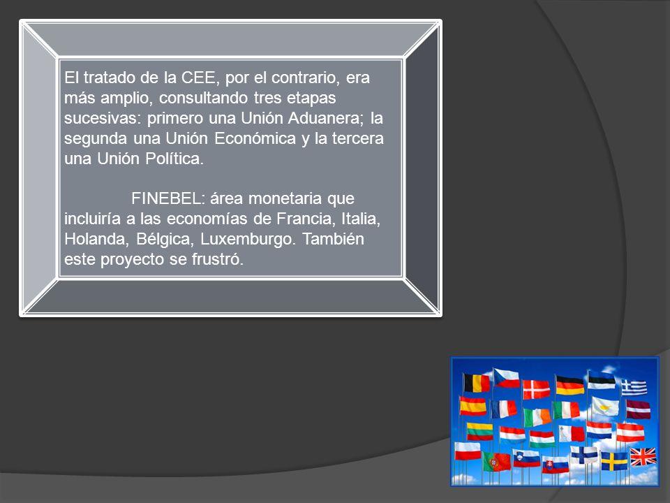 El tratado de la CEE, por el contrario, era más amplio, consultando tres etapas sucesivas: primero una Unión Aduanera; la segunda una Unión Económica