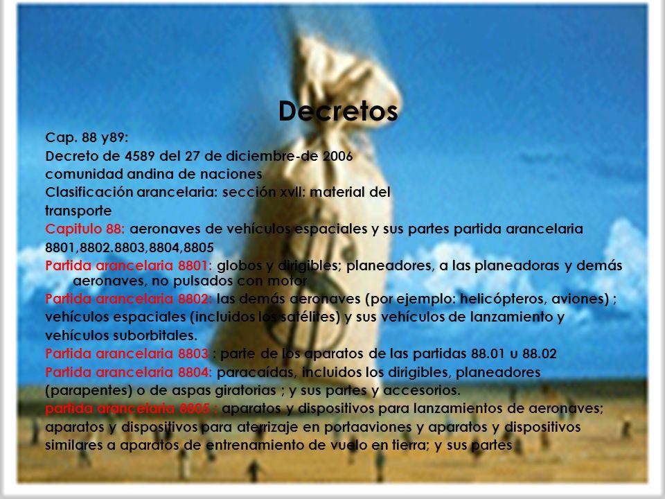Decretos Cap. 88 y89: Decreto de 4589 del 27 de diciembre-de 2006 comunidad andina de naciones Clasificación arancelaria: sección xvll: material del t