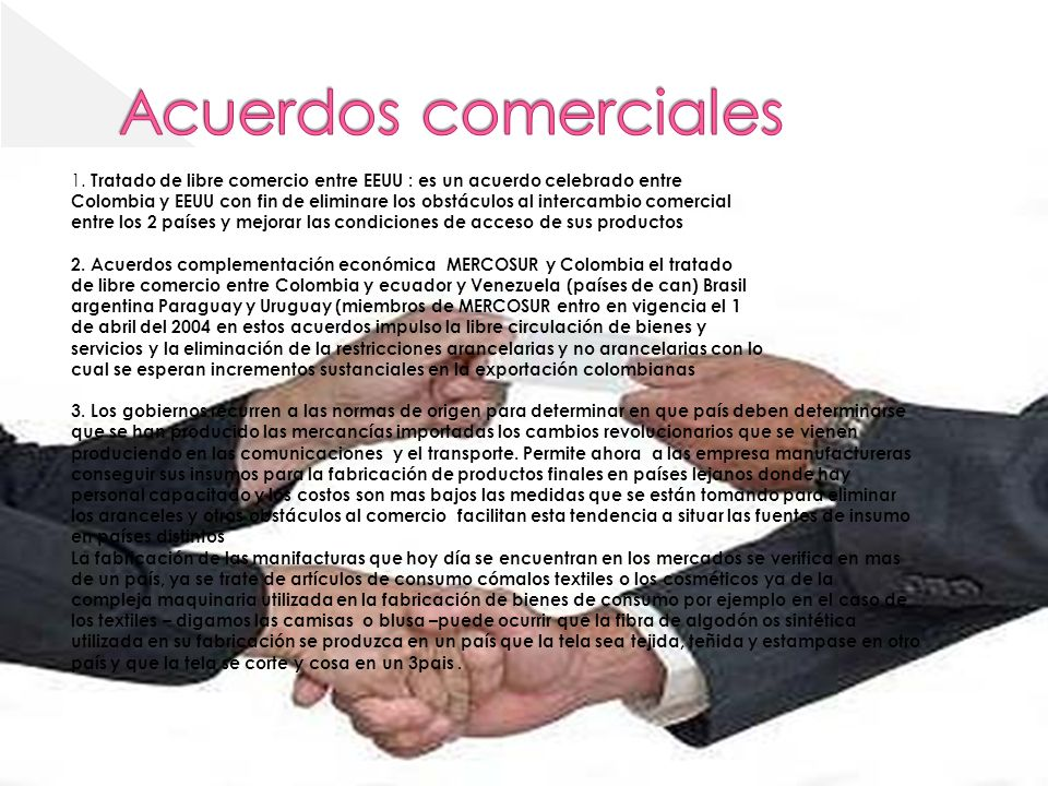 1. Tratado de libre comercio entre EEUU : es un acuerdo celebrado entre Colombia y EEUU con fin de eliminare los obstáculos al intercambio comercial e