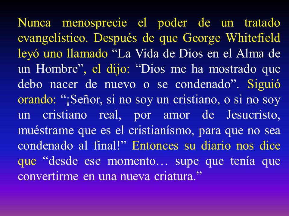 Nunca menosprecie el poder de un tratado evangelístico. Después de que George Whitefield leyó uno llamado La Vida de Dios en el Alma de un Hombre, el