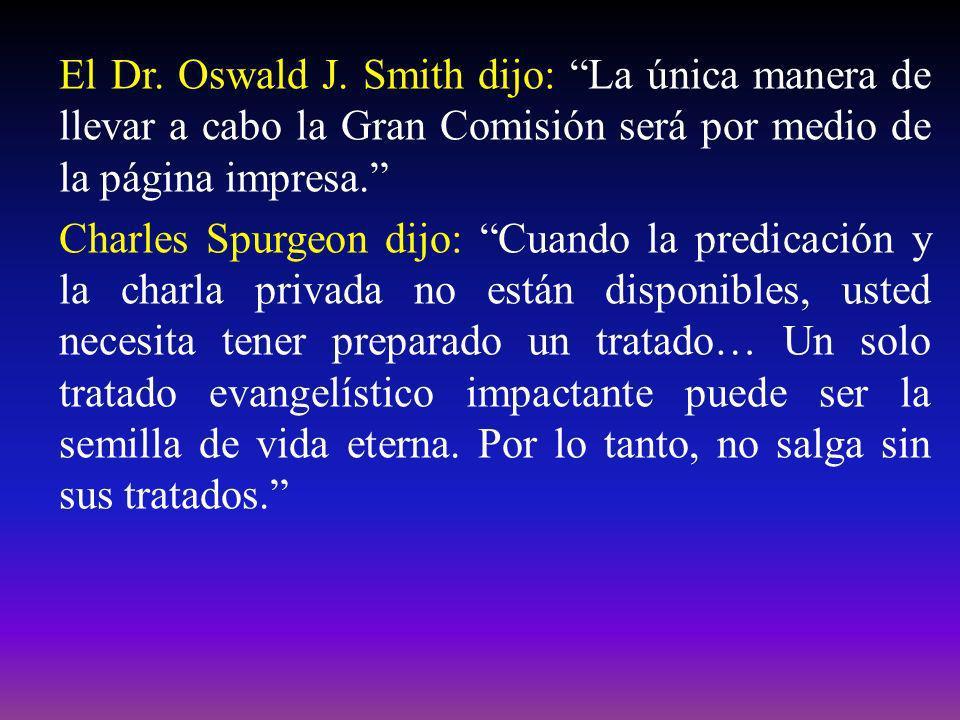 El Dr. Oswald J. Smith dijo: La única manera de llevar a cabo la Gran Comisión será por medio de la página impresa. Charles Spurgeon dijo: Cuando la p