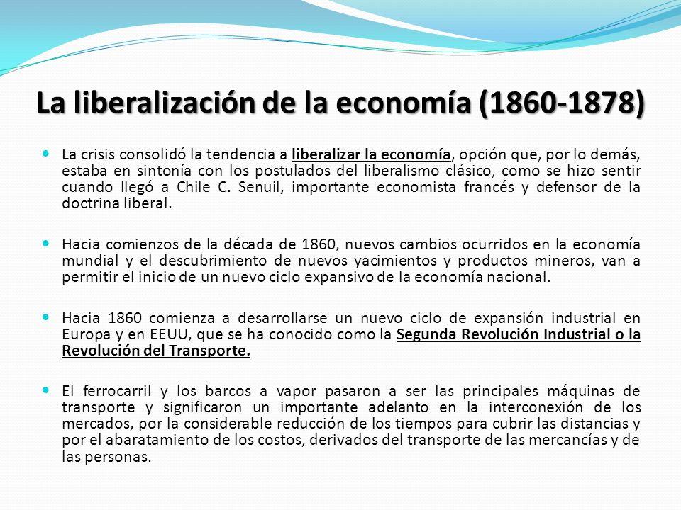 La liberalización de la economía (1860-1878) La crisis consolidó la tendencia a liberalizar la economía, opción que, por lo demás, estaba en sintonía