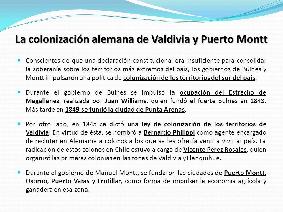 La colonización alemana de Valdivia y Puerto Montt Conscientes de que una declaración constitucional era insuficiente para consolidar la soberanía sob