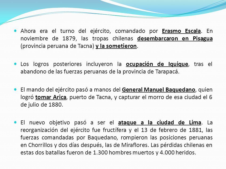 Ahora era el turno del ejército, comandado por Erasmo Escala. En noviembre de 1879, las tropas chilenas desembarcaron en Pisagua (provincia peruana de